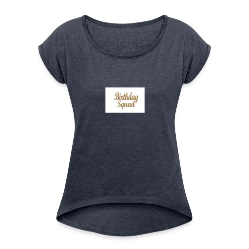 Birthday Squad Shirts - Women's Roll Cuff T-Shirt