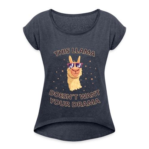 llama Drama T-shirt -llama Doesn't want your Drama - Women's Roll Cuff T-Shirt