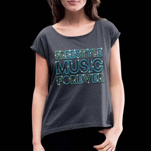 Freestyle Music Forever! - Women's Roll Cuff T-Shirt