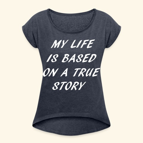 true story - Women's Roll Cuff T-Shirt