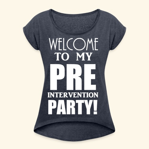 pre intervention party - Women's Roll Cuff T-Shirt