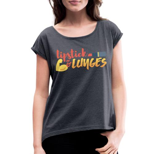 Lipstick and Lunges - Women's Roll Cuff T-Shirt