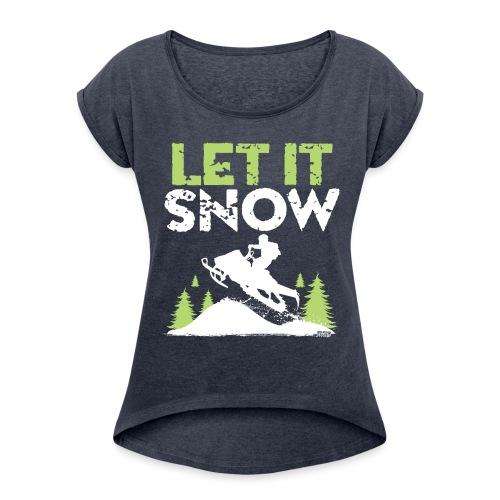 Snowmobile Let It Snow - Women's Roll Cuff T-Shirt
