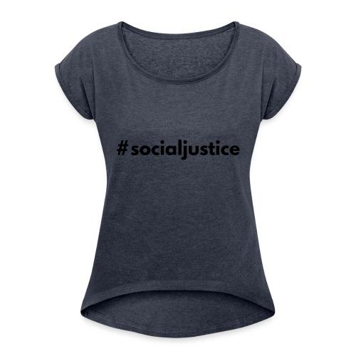 #socialjustice - Women's Roll Cuff T-Shirt