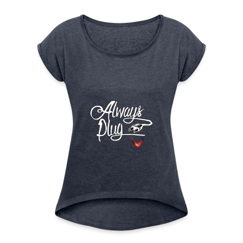 LOGAN - ALWAYS PLUG - Women's Roll Cuff T-Shirt
