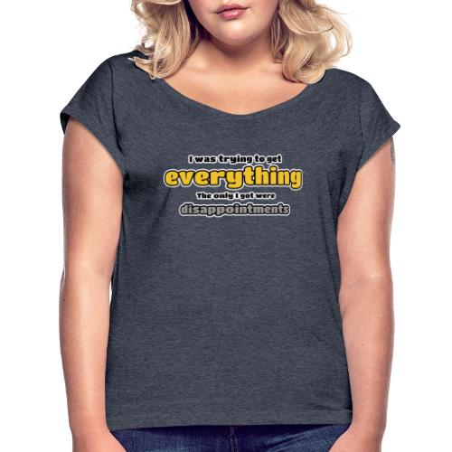 Trying to get everything - got disappointments - Women's Roll Cuff T-Shirt