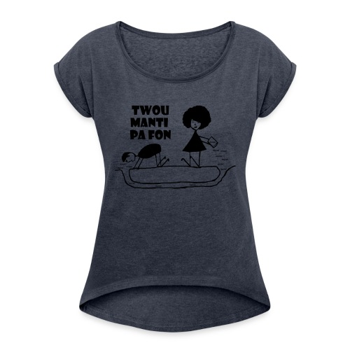 Twou_manti_pa_fon - Women's Roll Cuff T-Shirt