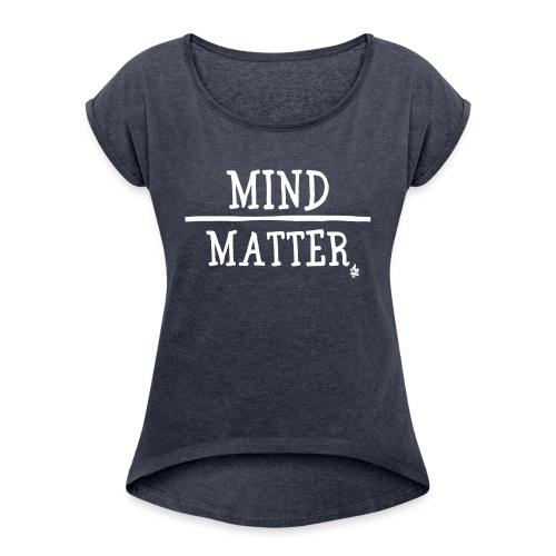 Mind over Matter white - Women's Roll Cuff T-Shirt