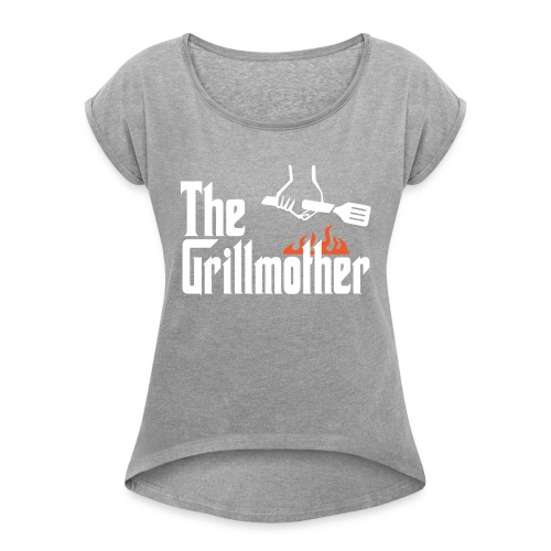 The Grillmother - Women's Roll Cuff T-Shirt
