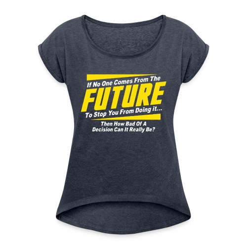 If No One Comes from Future Funny - Women's Roll Cuff T-Shirt