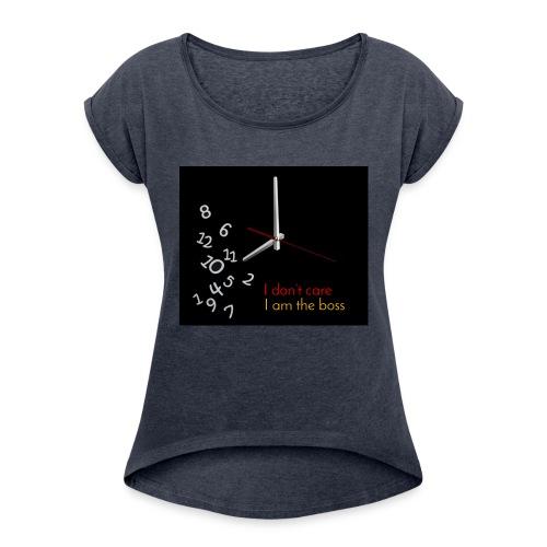 I am the boss - Women's Roll Cuff T-Shirt