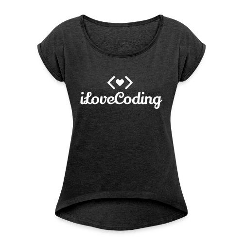 I Love Coding - Women's Roll Cuff T-Shirt