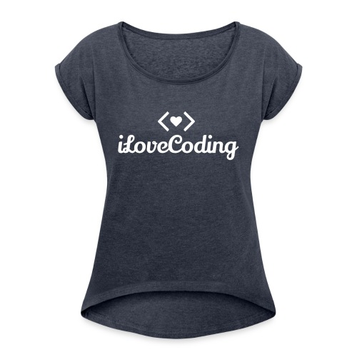 I Love Coding - Women's Roll Cuff T-Shirt