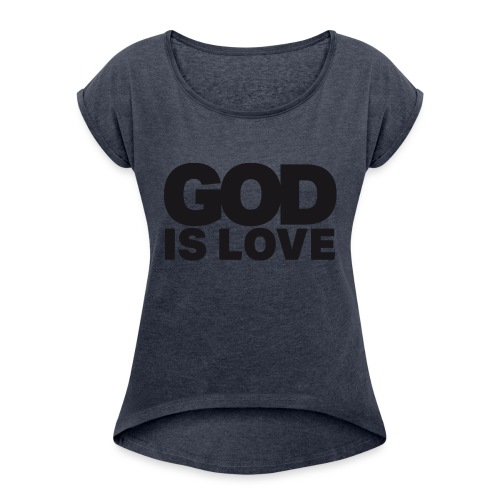 God Is Love - Ivy Design (Black Letters) - Women's Roll Cuff T-Shirt