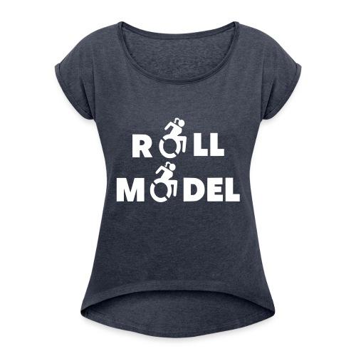 As a lady in a wheelchair i am a roll model - Women's Roll Cuff T-Shirt