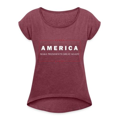 Make Presidents Great Again - Women's Roll Cuff T-Shirt