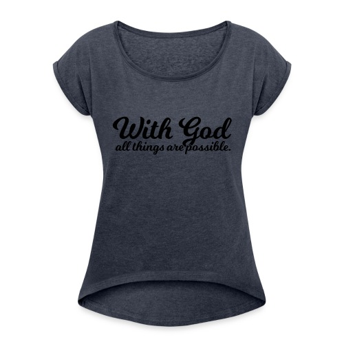 With God All Things Are Possible - Women's Roll Cuff T-Shirt