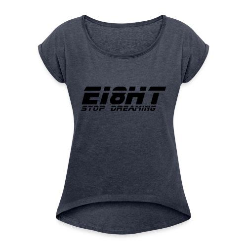 Ei8ht stop dreaming - Women's Roll Cuff T-Shirt
