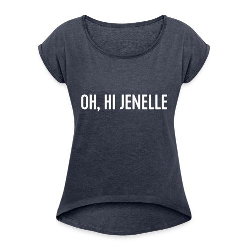 Oh, Hi Jenelle - Women's Roll Cuff T-Shirt