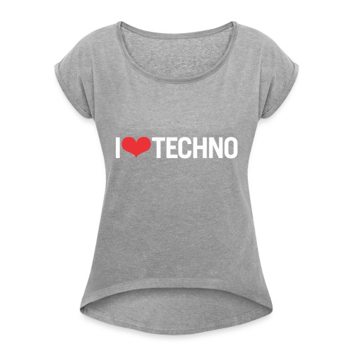 I Love Techno - Women's Roll Cuff T-Shirt