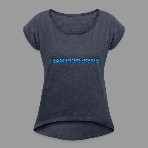 The Possessive Broadcast - Women's Roll Cuff T-Shirt
