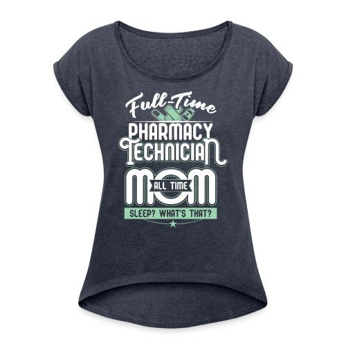 FULL TIME TEACHER ALL TIME MOM - TEACHER MOM - Women's Roll Cuff T-Shirt