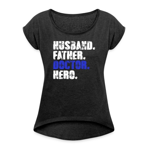 Father Husband Doctor Hero - Doctor Dad - Women's Roll Cuff T-Shirt
