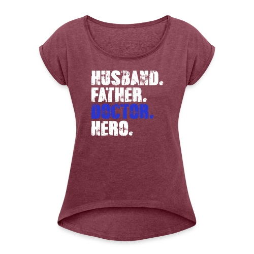 Father Husband Doctor Hero - Doctor Dad - Women's Roll Cuff T-Shirt