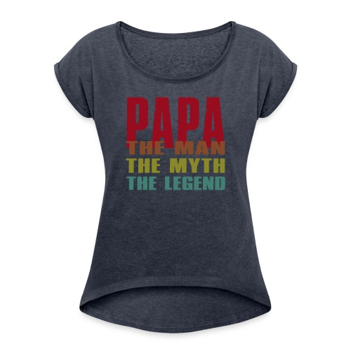 Papa The Man The Myth The Legend - Papa Gift - Women's Roll Cuff T-Shirt
