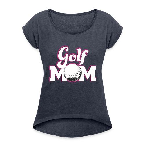 Golf Mom, Golf Mom Golfing Gift - Women's Roll Cuff T-Shirt
