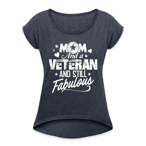 Mom and Veteran Still Fabulous Happy Mother's Day - Women's Roll Cuff T-Shirt
