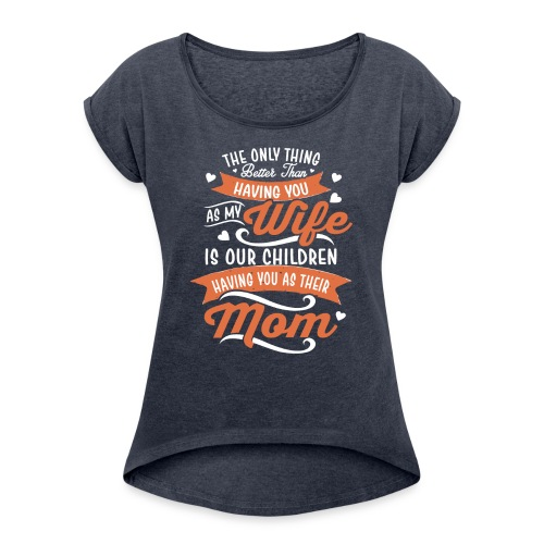 our children having you as their mom - Women's Roll Cuff T-Shirt