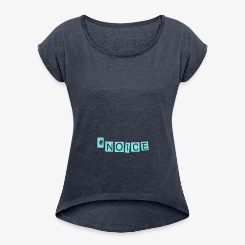 NOICE!! - Women's Roll Cuff T-Shirt
