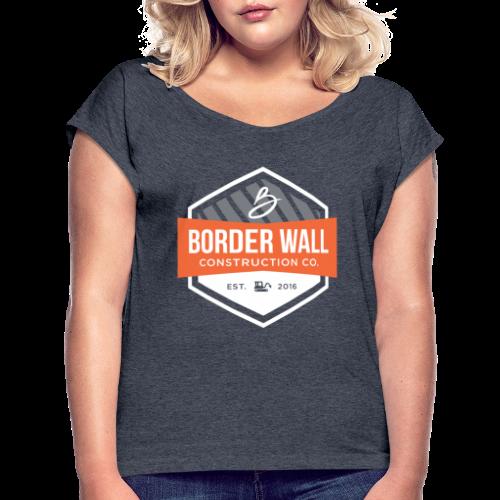 Border Wall Construction Crew - Women's Roll Cuff T-Shirt