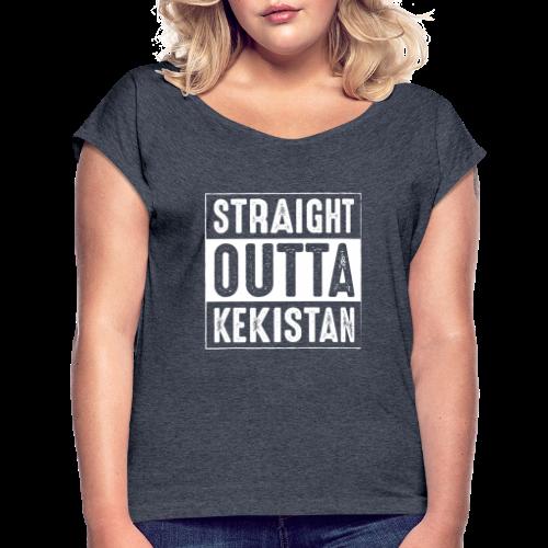 Straight Outta Kekistan - Women's Roll Cuff T-Shirt
