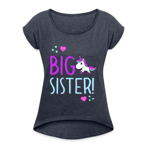 Big Sister Unicorn Design! - Women's Roll Cuff T-Shirt