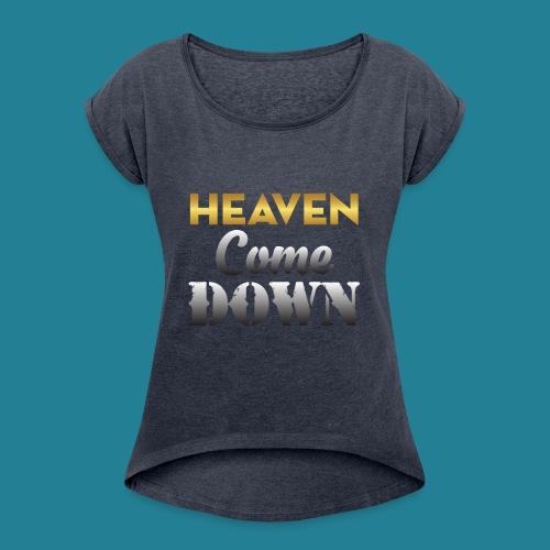 Heaven Come Down - Women's Roll Cuff T-Shirt