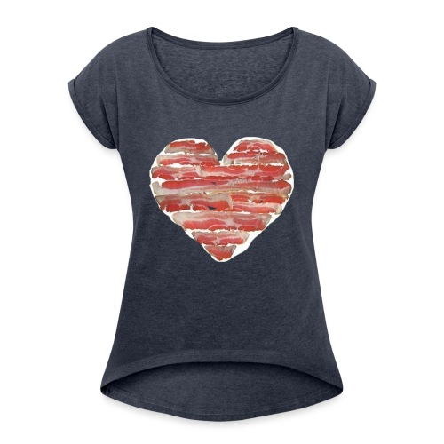 BACON = LOVE - Women's Roll Cuff T-Shirt
