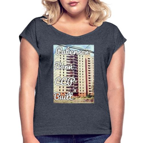 Paterson Born CCP Built - Women's Roll Cuff T-Shirt