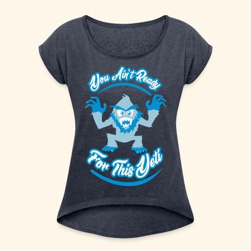 You Ain't Ready - Women's Roll Cuff T-Shirt