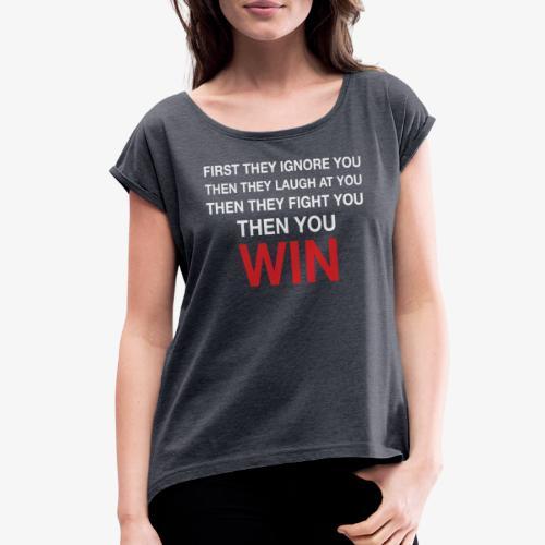 Then You Win T Shirt - Women's Roll Cuff T-Shirt