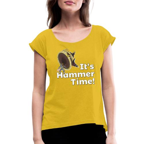 It's Hammer Time - Ban Hammer Variant - Women's Roll Cuff T-Shirt