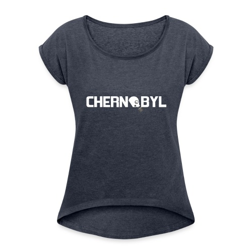 Chernobyl - Women's Roll Cuff T-Shirt