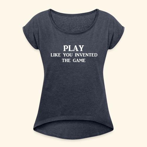 play like game wht - Women's Roll Cuff T-Shirt