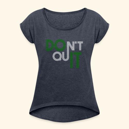 DON'T QUIT #9 - Women's Roll Cuff T-Shirt