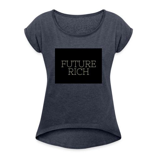Rich Ruture - Women's Roll Cuff T-Shirt