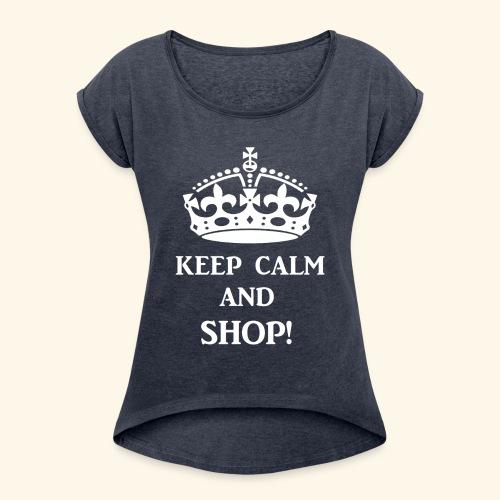 keep calm shop wht - Women's Roll Cuff T-Shirt