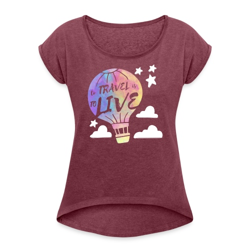 To Travel Is To Live - Women's Roll Cuff T-Shirt