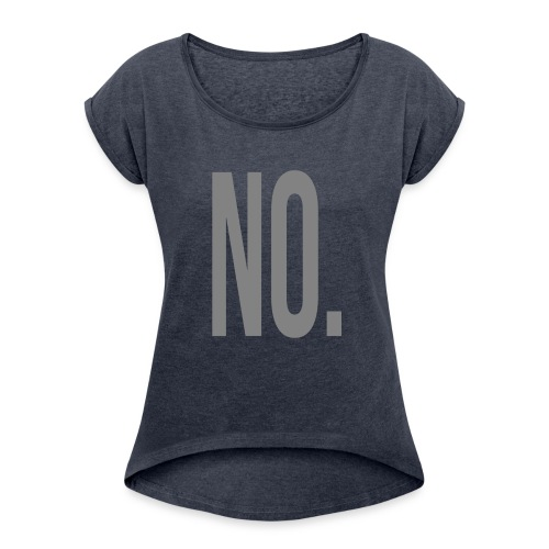 No. - Women's Roll Cuff T-Shirt