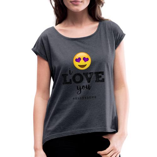 I LOVE you - Women's Roll Cuff T-Shirt